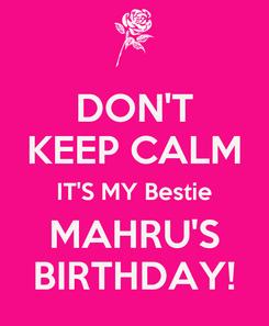 Poster: DON'T KEEP CALM IT'S MY Bestie MAHRU'S BIRTHDAY!