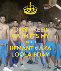 Poster: DON'T KEEP CALM IT'S MY  BITCH HEMANT's AKA LOOLA BDAY