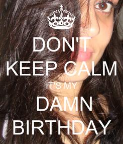 Poster: DON'T KEEP CALM IT'S MY  DAMN BIRTHDAY