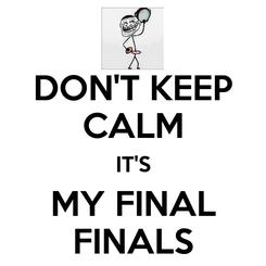 Poster: DON'T KEEP CALM IT'S MY FINAL FINALS