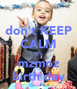 Poster: don't KEEP CALM it's mzmoz birth day