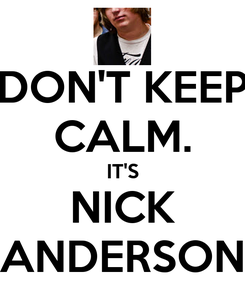 Poster: DON'T KEEP CALM. IT'S NICK ANDERSON