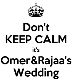 Poster: Don't KEEP CALM it's Omer&Rajaa's Wedding