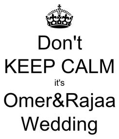 Poster: Don't KEEP CALM it's Omer&Rajaa Wedding