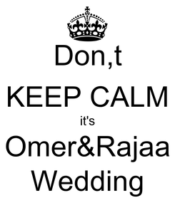 Poster: Don,t KEEP CALM it's Omer&Rajaa Wedding