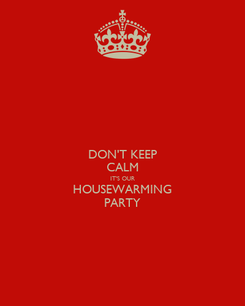 Poster: DON'T KEEP CALM IT'S OUR HOUSEWARMING PARTY