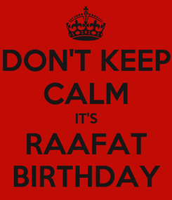 Poster: DON'T KEEP CALM IT'S RAAFAT BIRTHDAY