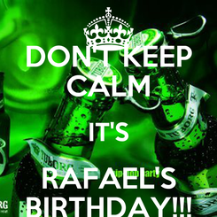 Poster: DON'T KEEP CALM IT'S RAFAEL'S BIRTHDAY!!!
