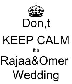 Poster: Don,t KEEP CALM it's Rajaa&Omer  Wedding