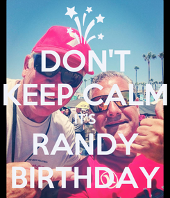 Poster: DON'T KEEP CALM IT'S RANDY BIRTHDAY