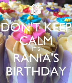 Poster: DON'T KEEP CALM IT'S RANIA'S BIRTHDAY