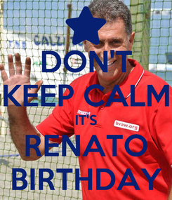 Poster: DON'T KEEP CALM IT'S RENATO BIRTHDAY