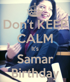 Poster: Don't KEEP CALM It's Samar Birthday