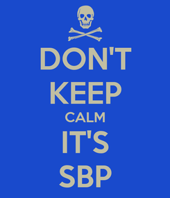 Poster: DON'T KEEP CALM IT'S SBP