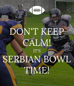Poster: DON'T KEEP CALM! IT'S SERBIAN BOWL TIME!