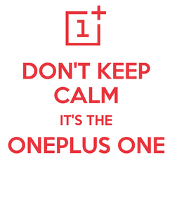 Poster: DON'T KEEP CALM IT'S THE ONEPLUS ONE