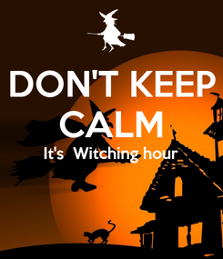 Poster: DON'T KEEP CALM It's  Witching hour