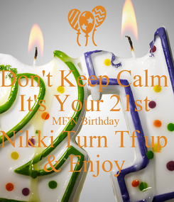 Poster: Don't Keep Calm  It's Your 21st  MF'N Birthday  Nikki Turn Tf up  & Enjoy