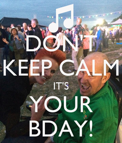 Poster: DON'T KEEP CALM IT'S YOUR BDAY!