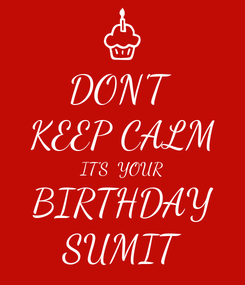 Poster: DON'T  KEEP CALM IT'S  YOUR BIRTHDAY SUMIT