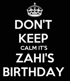 Poster: DON'T  KEEP  CALM IT'S   ZAHI'S  BIRTHDAY