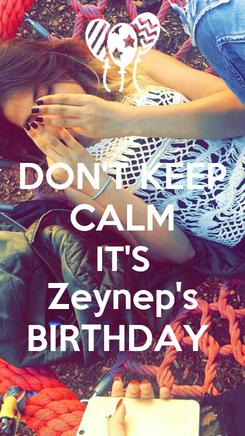 Poster: DON'T KEEP CALM IT'S Zeynep's BIRTHDAY