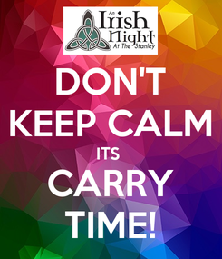 Poster: DON'T KEEP CALM ITS  CARRY TIME!