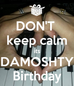 Poster: DON'T  keep calm its DAMOSHTY Birthday