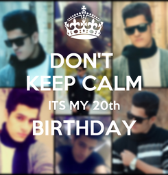 Poster: DON'T  KEEP CALM ITS MY 20th BIRTHDAY
