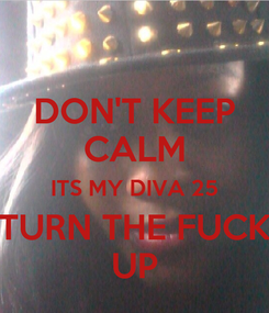 Poster: DON'T KEEP CALM ITS MY DIVA 25 TURN THE FUCK UP