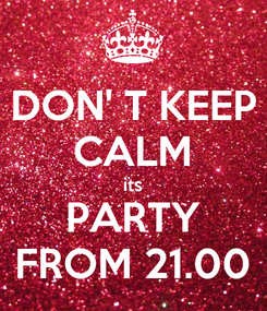 Poster: DON' T KEEP CALM its PARTY FROM 21.00