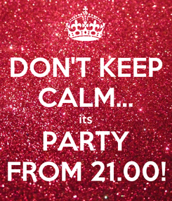 Poster: DON'T KEEP CALM... its PARTY FROM 21.00!