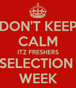 Poster: DON'T KEEP CALM ITZ FRESHERS SELECTION  WEEK