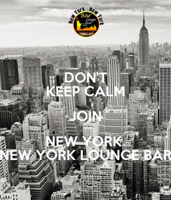 Poster: DON'T KEEP CALM JOIN NEW YORK  NEW YORK LOUNGE BAR