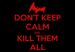 Poster: DON'T KEEP CALM just KILL THEM ALL