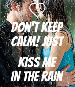 Poster: Don't Keep Calm! Just  Kiss Me In The Rain