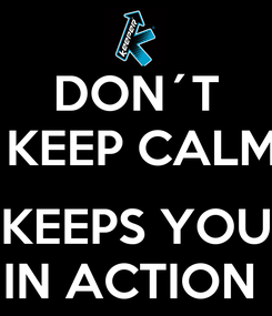 Poster: DON´T  KEEP CALM  KEEPS YOU IN ACTION