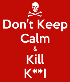 Poster: Don't Keep Calm & Kill K**I