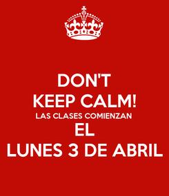 Poster: DON'T KEEP CALM! LAS CLASES COMIENZAN EL LUNES 3 DE ABRIL
