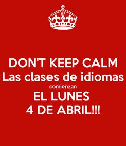Poster: DON'T KEEP CALM Las clases de idiomas comienzan EL LUNES  4 DE ABRIL!!!