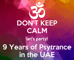 Poster: DON'T KEEP CALM let's party! 9 Years of Psytrance in the UAE