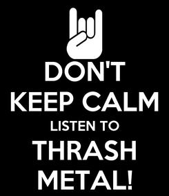 Poster: DON'T KEEP CALM LISTEN TO THRASH METAL!