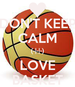 Poster: DON'T KEEP CALM (-|-|-) LOVE BASKET