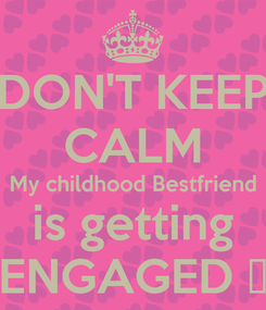 Poster: DON'T KEEP CALM My childhood Bestfriend is getting ENGAGED 💃