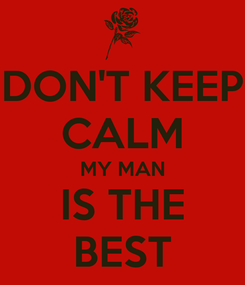 Poster: DON'T KEEP CALM MY MAN IS THE BEST