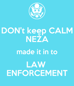 Poster: DON't keep CALM NEŽA made it in to LAW  ENFORCEMENT