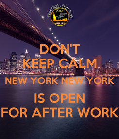 Poster: DON'T KEEP CALM NEW YORK NEW YORK IS OPEN FOR AFTER WORK