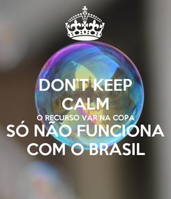 Poster: DON'T KEEP CALM O RECURSO VAR NA COPA SÓ NÃO FUNCIONA COM O BRASIL