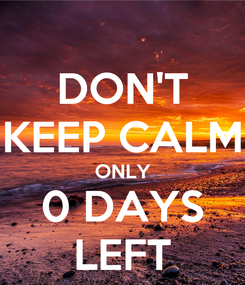 Poster: DON'T KEEP CALM ONLY 0 DAYS LEFT