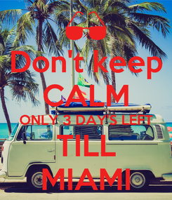 Poster: Don't keep CALM ONLY 3 DAY'S LEFT TILL MIAMI
